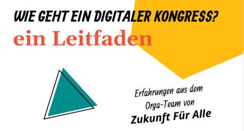 https://www.zukunftfueralle.jetzt/wp-content/uploads/2021/04/ZFA-Leitfaden_Wie-geht-ein-digitaler-Kongress.pdf